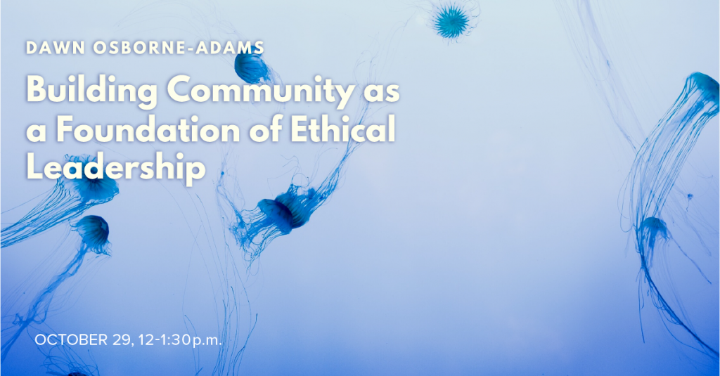 Building a Community as a Foundation of Ethical Leadership: Presentation held on October 29 2021 at 12 p.m.