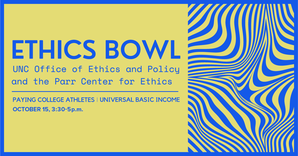 Ethics Bowl: A debate with UNC Ethics and Policy and the Parr center for ethics on the merits of Paying College Athletes and Universal Basic Income held on October 15 at 3 p.m.