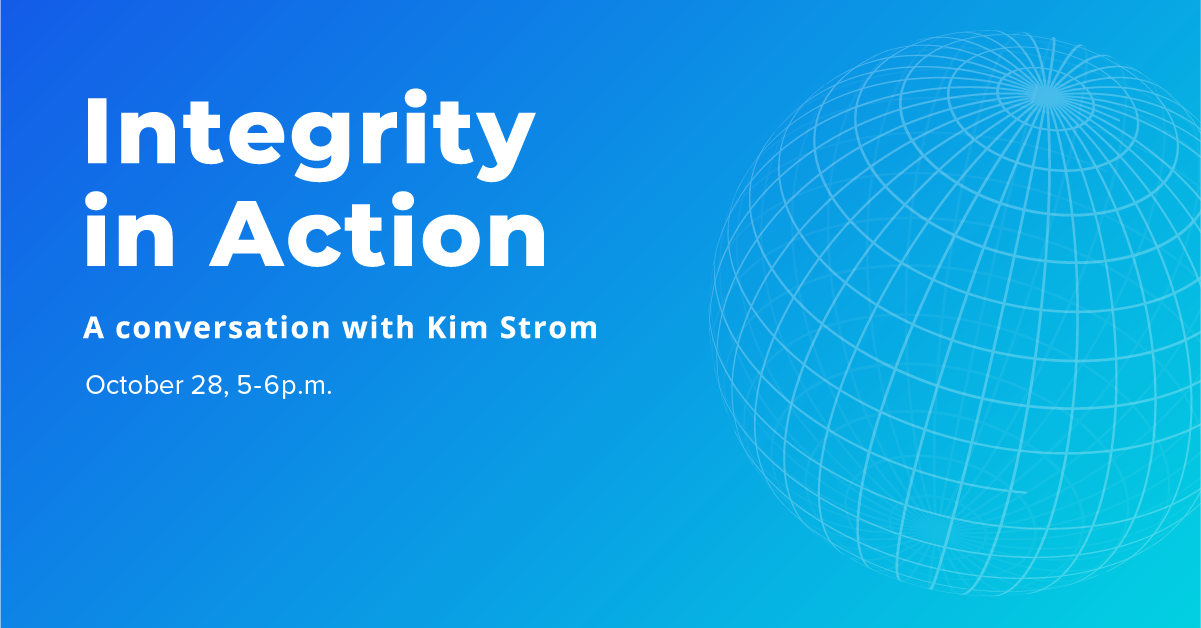 Integrity in Action: A conversation with Kim Strom is held on October 28 2021 at 5 p.m.